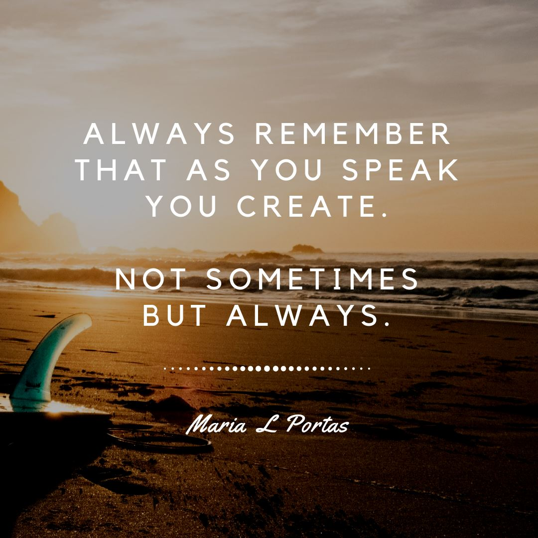 Always remember that as you speak  You Create